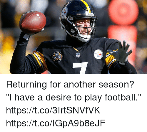 "Football, Memes, and Steelers: Steeler  Steelers Returning for another season?  ""I have a desire to play football."" https://t.co/3IrtSNVfVK https://t.co/IGpA9b8eJF"