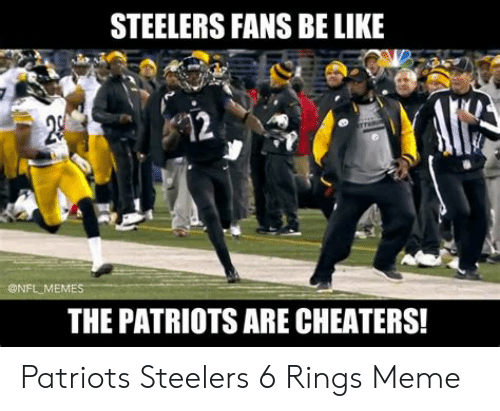 steelers fans be like: STEELERS FANS BE LIKE  AIK  12  ONFL MEMES  THE PATRIOTS ARE CHEATERS! Patriots Steelers 6 Rings Meme