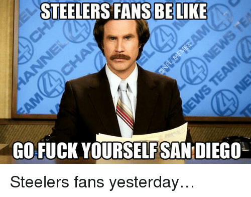 Steelers: STEELERS FANS BE LIKE  GO FUCK YOURSELFSAN DIEGO Steelers fans yesterday…