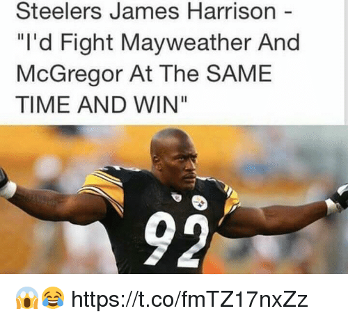 """Mayweather, Memes, and Steelers: Steelers James Harrison  """"I'd Fight Mayweather And  McGregor At The SAME  TIME AND WIN"""" 😱😂 https://t.co/fmTZ17nxZz"""