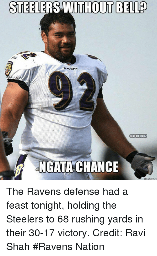 Steelers: STEELERS WITHOUT BELLP  ANNENS  NFL MEMEZ  NGATA CHANCE  HYPUN COM The Ravens defense had a feast tonight, holding the Steelers to 68 rushing yards in their 30-17 victory. Credit: Ravi Shah  #Ravens Nation