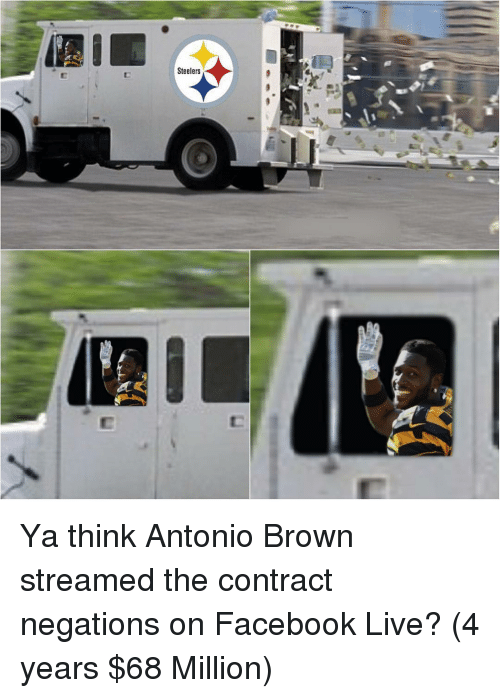 Ya Think: Steelers Ya think Antonio Brown streamed the contract negations on Facebook Live? (4 years $68 Million)