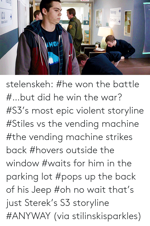 Strikes Back: stelenskeh:  #he won the battle #…but did he win the war? #S3's most epic violent storyline #Stiles vs the vending machine #the vending machine strikes back #hovers outside the window #waits for him in the parking lot #pops up the back of his Jeep #oh no wait that's just Sterek's S3 storyline #ANYWAY (via stilinskisparkles)