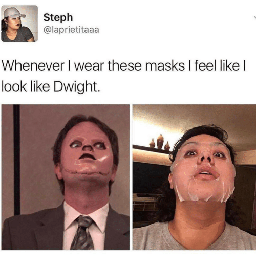 Ironic, Feels, and Dwight: Steph  Calaprietitaaa  Whenever wear these masks l feel like I  look like Dwight.