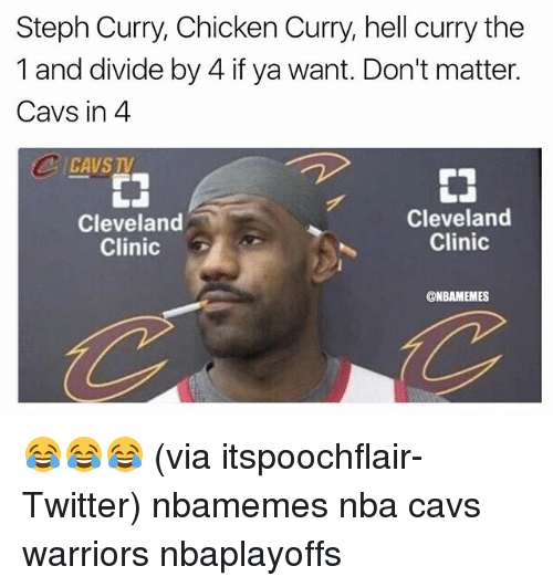 cleveland clinic: Steph Curry, Chicken Curry, hell curry the  1 and divide by 4 if ya want. Don't matter.  Cavs in 4  Cleveland  Cleveland  Clinic  Clinic  G  ONBAMEMES 😂😂😂 (via itspoochflair-Twitter) nbamemes nba cavs warriors nbaplayoffs