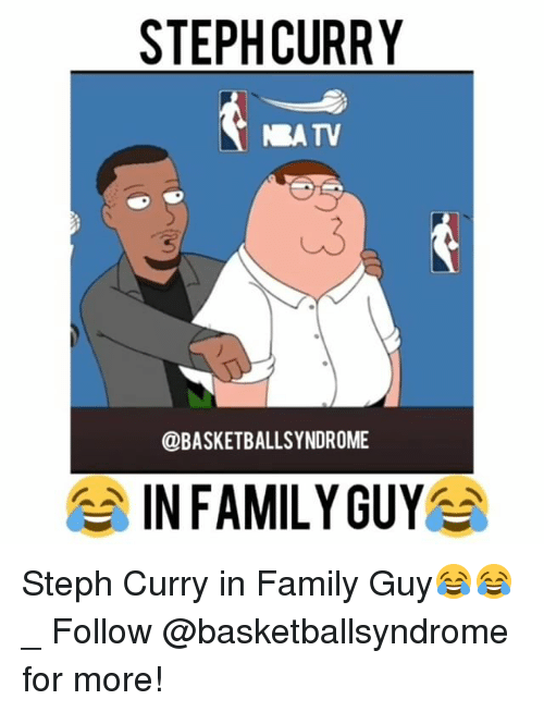 Family Guy, Memes, and Steph Curry: STEPH CURRY  NA TV  @BASKETBALLSYNDROME  IN FAMILY GUY Steph Curry in Family Guy😂😂 _ Follow @basketballsyndrome for more!