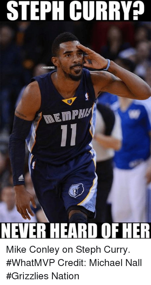 mike conley: STEPH CURRY?  NEVERHEARD OF HER Mike Conley on Steph Curry. #WhatMVP Credit: Michael Nall  #Grizzlies Nation