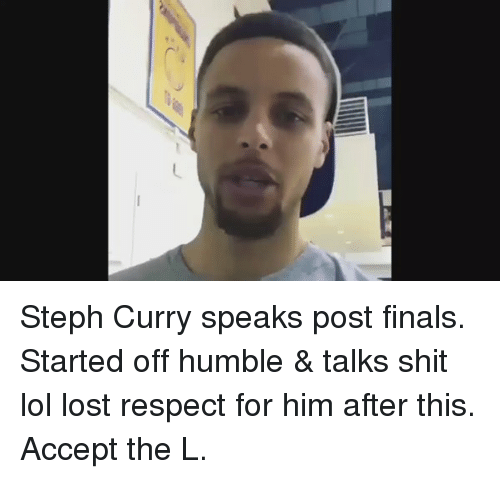 Blackpeopletwitter, Finals, and Lol: Steph Curry speaks post finals. Started off humble & talks shit lol lost respect for him after this. Accept the L.