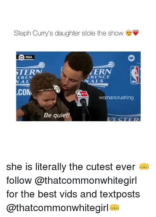 stole the show: Steph Curry's daughter stole the show  NBA  ERN  TERN  ERENCE  EREN  N AL  N A L S  NDA  ,COM,  womancrushing  Be quiet! she is literally the cutest ever 👑follow @thatcommonwhitegirl for the best vids and textposts @thatcommonwhitegirl👑