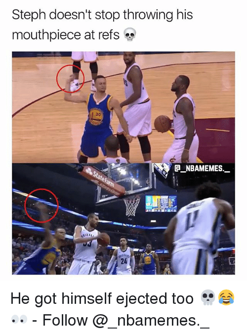 Memes, 🤖, and Got: Steph doesn't stop throwing his  mouthpiece at refs  NBAMEMES.  24 He got himself ejected too 💀😂👀 - Follow @_nbamemes._