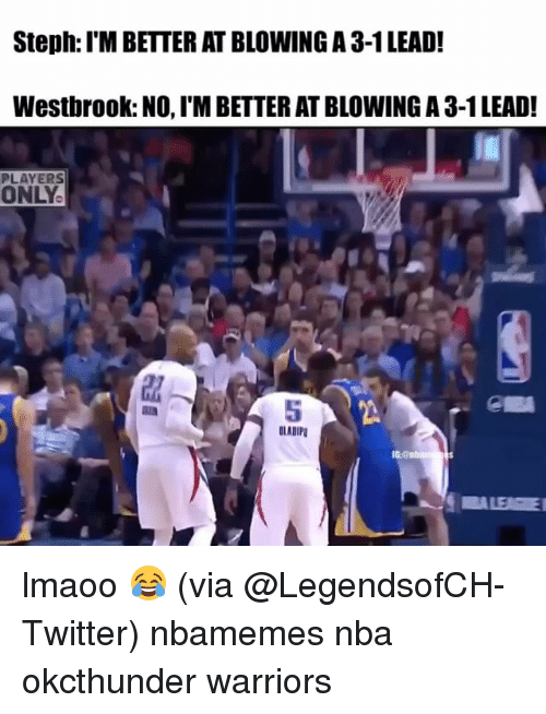 Basketball, Nba, and Sports: Steph: l'MBETTER ATBLOWINGA 3-1 LEAD!  Westbrook: NO, l'MBETTER AT BLOWING A 3-1LEAD!  PLAYERS  ONLY lmaoo 😂 (via ‪@LegendsofCH-Twitter) nbamemes nba okcthunder warriors
