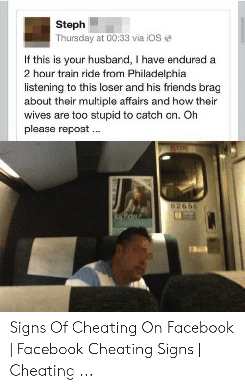 Cheating Spouse Meme: Steph  Thursday at 00:33 via iOS  If this is your husband, I have endured a  2 hour train ride from Philadelphia  listening to this loser and his friends brag  about their multiple affairs and how their  wives are too stupid to catch on. Oh  please repost.  82658  oy Rder Signs Of Cheating On Facebook | Facebook Cheating Signs | Cheating ...
