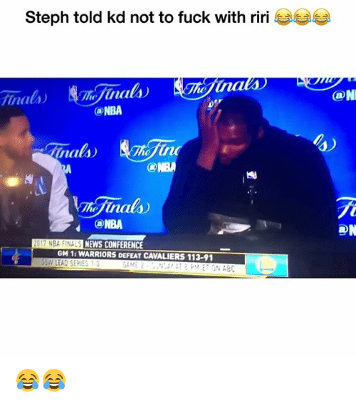 Funny, Nba, and News: Steph told kd not to fuck with riri  @NBA  malo  ONBA  NBA  NBA HNAS NEWS CONFERENCE  GM 11 WARRIORS DEFEAT CAVALIERS 113-91  LEAD SERIES  AME  DN 😂😂