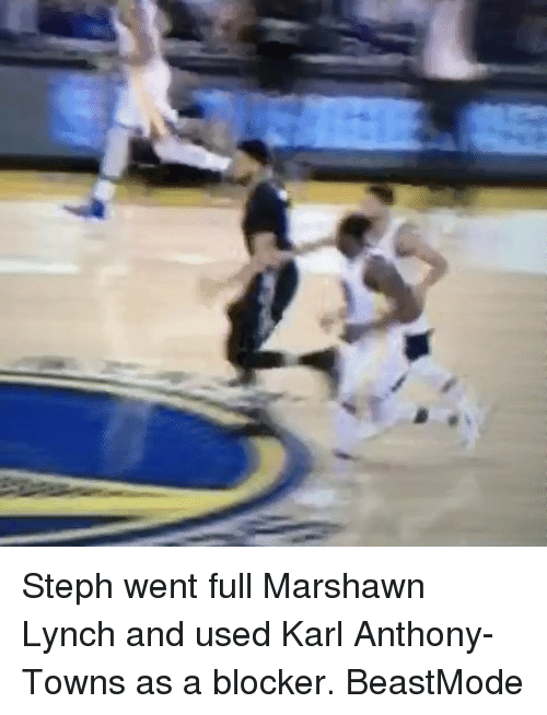 Basketball, Golden State Warriors, and Marshawn Lynch: Steph went full Marshawn Lynch and used Karl Anthony-Towns as a blocker. BeastMode