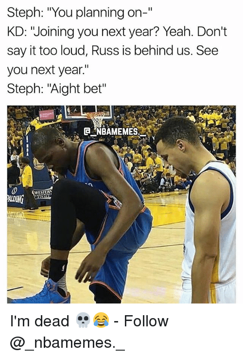 """Louding: Steph: """"You planning on-""""  KD: """"Joining you next year? Yeah. Don't  say it too loud, Russ is behind us. See  you next year.""""  Steph: """"Aight bet"""" I'm dead 💀😂 - Follow @_nbamemes._"""