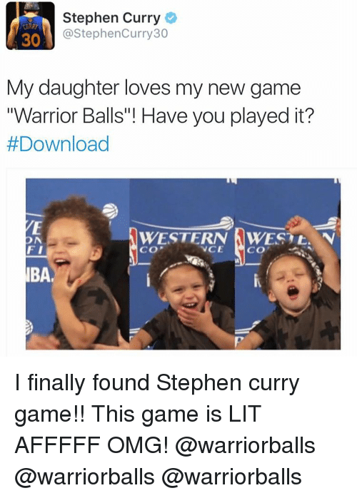 """Finals, Lit, and Love: Stephen Curry  @Stephen Curry 30  30  My daughter loves my new game  """"Warrior Balls""""! Have you played it?  #Download  WESTERN AWEST t. N  ON  FI  VCE  CO  CO  IBAe I finally found Stephen curry game!! This game is LIT AFFFFF OMG! @warriorballs @warriorballs @warriorballs"""