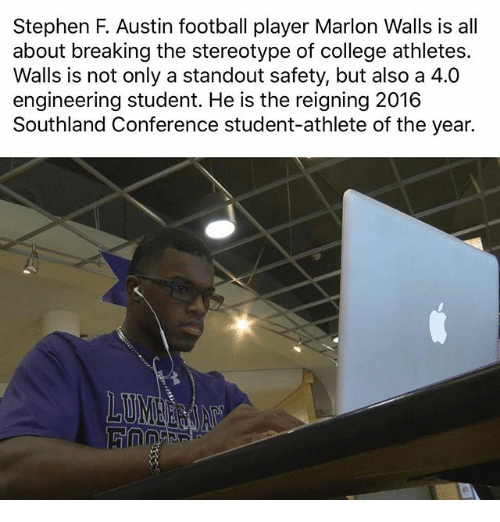 Student Athlete: Stephen F. Austin football player Marlon Walls is all  about breaking the stereotype of college athletes.  Walls is not only a standout safety, but also a 4.0  engineering student. He is the reigning 2016  Southland Conference student-athlete of the year.