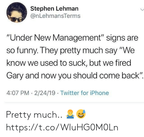"""2 24: Stephen Lehman  @nLehmansTerms  """"Under New Management"""" signs are  so funny. They pretty much say """"We  know we used to suck, but we fired  Gary and now you should come back""""  4:07 PM.2/24/19 Twitter for iPhone Pretty much.. 🤷♂️😅 https://t.co/WIuHG0M0Ln"""