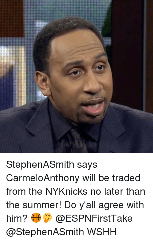 Memes, 🤖, and Trading: StephenASmith says CarmeloAnthony will be traded from the NYKnicks no later than the summer! Do y'all agree with him? 🏀🤔 @ESPNFirstTake @StephenASmith WSHH