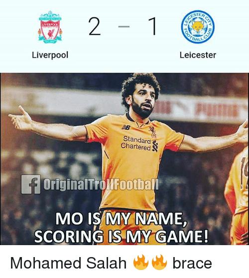 Leicester: STER  2-1  LIVERPO0  ALL  Liverpool  Leicester  Standard  Chartered  OriginalTrolFootball  MO IS MY NAME  SCORING IS MY GAME! Mohamed Salah 🔥🔥 brace