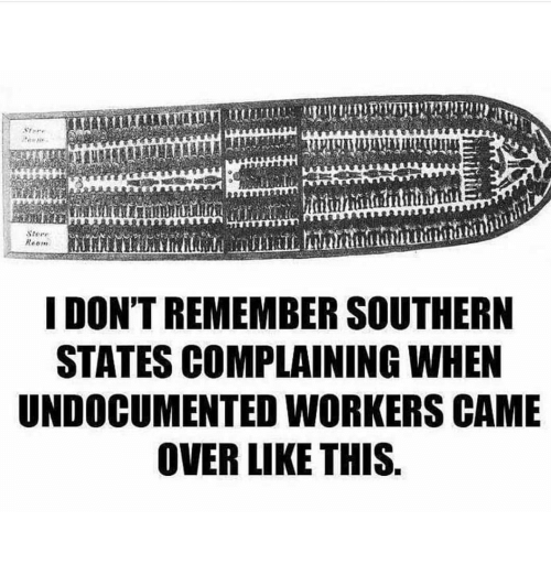Memes, 🤖, and Remember: Stere  I DON'T REMEMBER SOUTHERN  STATES COMPLAINING WHEN  UNDOCUMENTED WORKERS CAME  OVER LIKE THIS