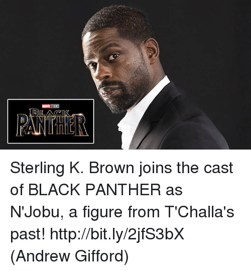 Memes, Black Panther, and Browns: Sterling K. Brown joins the cast of BLACK PANTHER as N'Jobu, a figure from T'Challa's past! http://bit.ly/2jfS3bX  (Andrew Gifford)