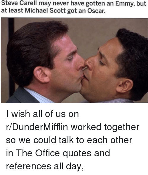 the office quotes: Steve Carell may never have gotten an Emmy, but  at least Michael Scott got an Oscar.