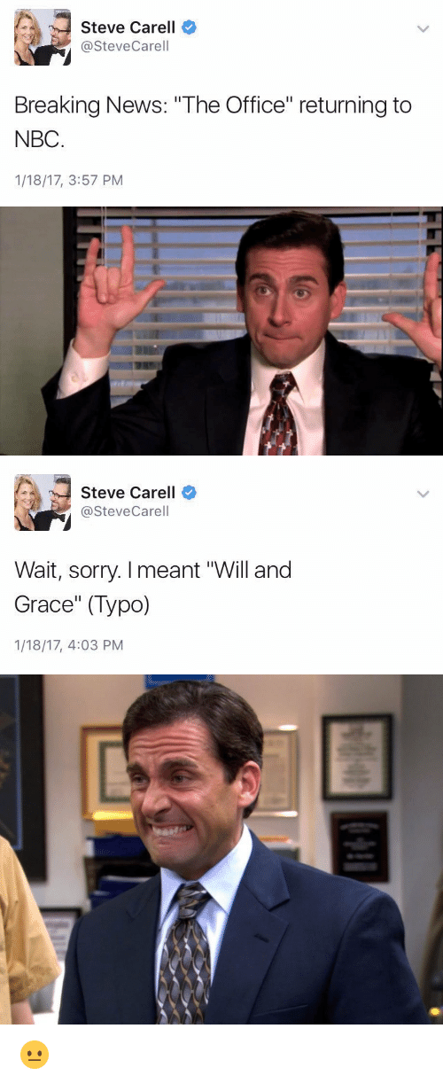 """Girl Memes: Steve Carell  Steve Carell  Breaking News: """"The Office"""" returning to  NBC  1/18/17, 3:57 PM   Steve Carell  Steve Carell  Wait, sorry. meant """"Will and  Grace"""" (Typo)  1/18/17, 4:03 PM 😐"""