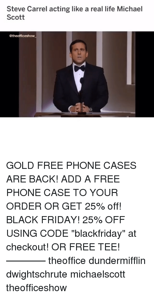 """Michael Scott: Steve Carrel acting like a real life Michael  Scott  @theofficeshow GOLD FREE PHONE CASES ARE BACK! ADD A FREE PHONE CASE TO YOUR ORDER OR GET 25% off! BLACK FRIDAY! 25% OFF USING CODE """"blackfriday"""" at checkout! OR FREE TEE! ———— theoffice dundermifflin dwightschrute michaelscott theofficeshow"""
