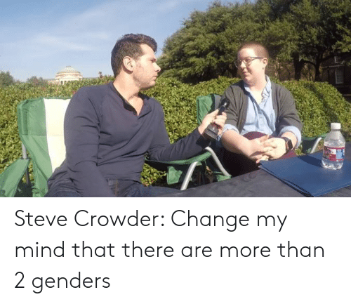 Crowder Change: Steve Crowder: Change my mind that there are more than 2 genders