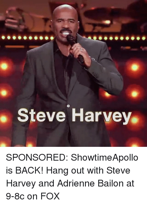 Memes, Steve Harvey, and Back: Steve Harvey SPONSORED: ShowtimeApollo is BACK! Hang out with Steve Harvey and Adrienne Bailon at 9-8c on FOX