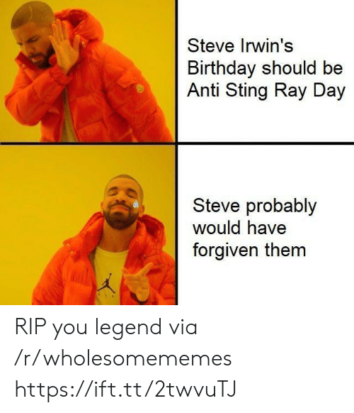 Forgiven: Steve Irwin's  Birthday should be  Anti Sting Ray Day  Steve probably  would have  forgiven them RIP you legend via /r/wholesomememes https://ift.tt/2twvuTJ