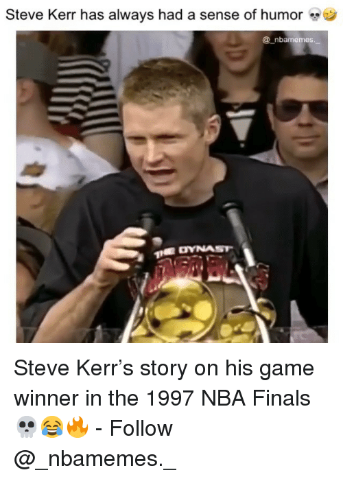 Finals, Memes, and Nba: Steve Kerr has always had a sense of humor  @_nbamemes Steve Kerr's story on his game winner in the 1997 NBA Finals 💀😂🔥 - Follow @_nbamemes._