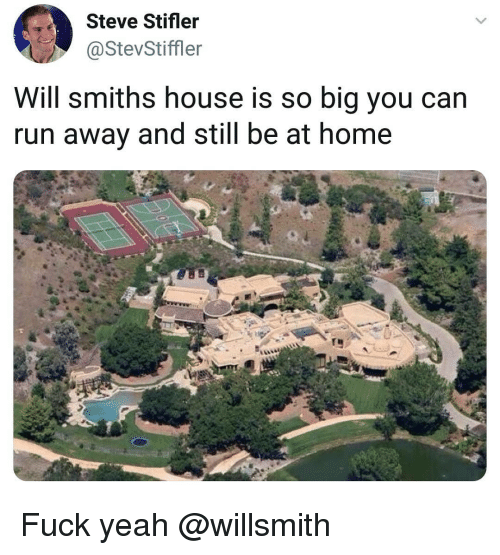 Memes, Run, and Yeah: Steve Stifler  StevStiffler  Will smiths house is so big you can  run away and still be at home Fuck yeah @willsmith