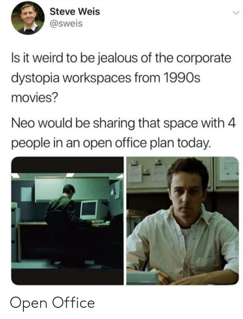 neo: Steve Weis  @sweis  Is it weird to be jealous of the corporate  dystopia workspaces from 1990s  movies?  Neo would be sharing that space with 4  people in an open office plan today. Open Office