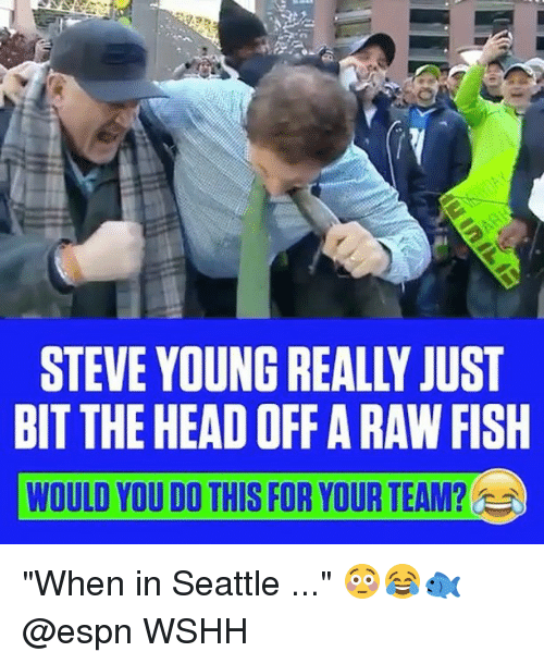 """Espn, Head, and Memes: STEVE YOUNG REALLY JUST  BIT THE HEAD OFF A RAW FISH  WOULD YOU DO THIS FOR YOUR TEAM? """"When in Seattle ..."""" 😳😂🐟 @espn WSHH"""