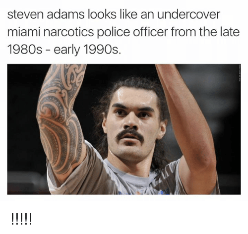 Memes, Police, and Steven Adams: steven adams looks like an undercover  miami narcotics police officer from the late  1980s early 1990s. !!!!!