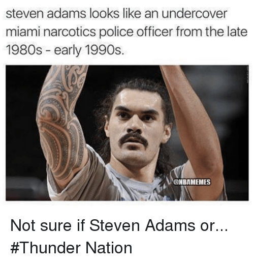 Nba, Police, and Steven Adams: steven adams looks like an undercover  miami narcotics police officer from the late  1980s early 1990s.  @NBAMEMES Not sure if Steven Adams or... #Thunder Nation