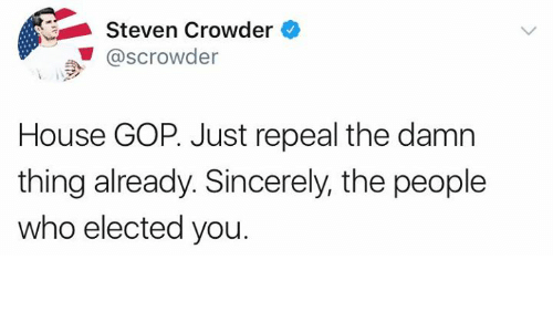 Crowder: Steven Crowder  @scrowder  House GOP. Just repeal the damn  thing already. Sincerely, the people  who elected you.