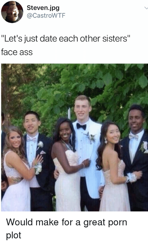 "Ass, Blackpeopletwitter, and Funny: Steven.jpg  @CastroWTF  ""Let's just date each other sisters""  face ass Would make for a great porn plot"