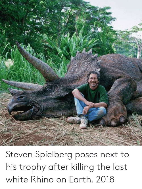 Steven Spielberg: Steven Spielberg poses next to his trophy after killing the last white Rhino on Earth. 2018