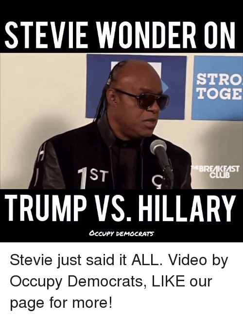 Trump Vs Hillary: STEVIE WONDER ON  STRO  TOGE  KEMST  1 ST  TRUMP VS. HILLARY  OCCUPY DEMOCRATS Stevie just said it ALL.  Video by Occupy Democrats, LIKE our page for more!