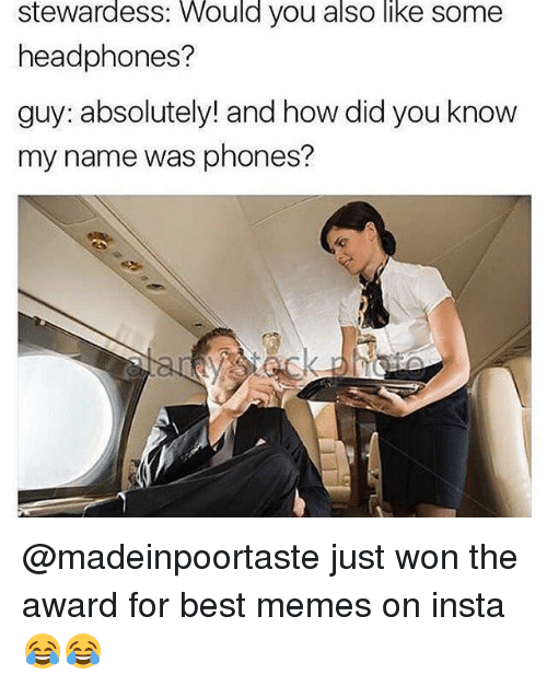 Memes, Best, and Headphones: Stewardess: Would you also like Somme  headphones?  guy: absolutely! and how did you know  my name was phones? @madeinpoortaste just won the award for best memes on insta 😂😂