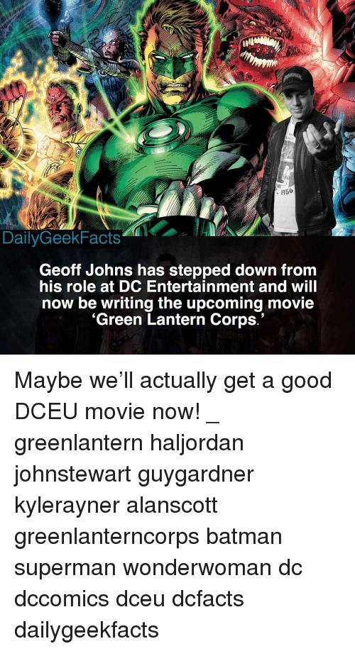Green Lantern: Sti  : 1956  DailyGeekFacts  Geoff Johns has stepped down from  his role at DC Entertainment and will  now be writing the upcoming movie  'Green Lantern Corps.' Maybe we'll actually get a good DCEU movie now! _ greenlantern haljordan johnstewart guygardner kylerayner alanscott greenlanterncorps batman superman wonderwoman dc dccomics dceu dcfacts dailygeekfacts