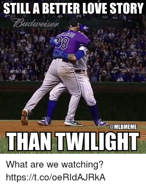 Twilight: STILL A BETTER LOVE STORY  @MLBMEME  THAN TWILIGHT What are we watching? https://t.co/oeRIdAJRkA