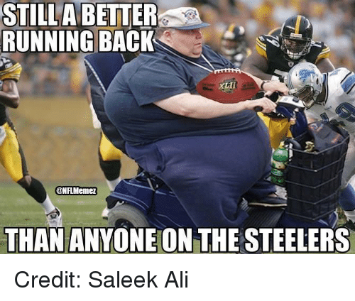 Steelers: STILL A BETTER  SA  RUNNING BACK  @NFLMemez  THAN ANYONE ON THE STEELERS Credit: Saleek Ali