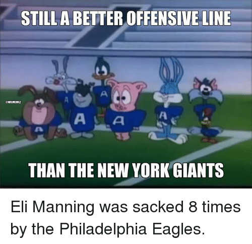 Philadelphia Eagles, Eli Manning, and New York: STILL ABETTER OFFENSIVE LINE  ONFLMEME  AS A  THAN THE NEW YORK GIANTS Eli Manning was sacked 8 times by the Philadelphia Eagles.