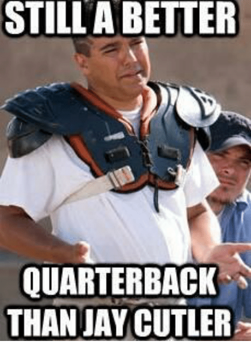 Jay Cutler: STILL ABETTER  QUARTERBACK  THAN JAY CUTLER