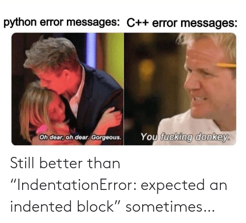"""block: Still better than """"IndentationError: expected an indented block"""" sometimes…"""