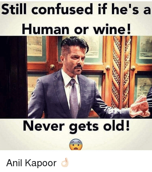 anil kapoor: Still confused if he's a  Human or wine!  Never gets old! Anil Kapoor 👌🏻